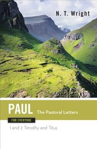 Paul for Everyone: The Pastoral Letters 1 Timothy, 2 Timothy and Titus