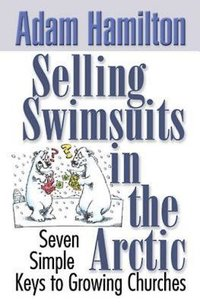 Selling Swimsuits in the Arctic - Seven Simple Keys to Growing Churches