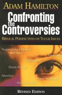 Confronting the Controversies - Biblical Perspectives on Tough Issues