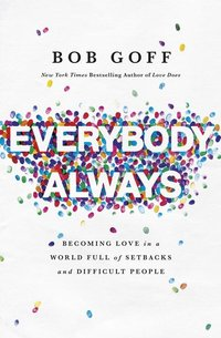 Everybody Always: Becoming Love in a World Full of Setbacks and Difficult People