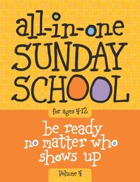 All-In-One Sunday School Volume 4: When You Have Kids of All Ages in One Classroom