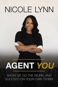 Agent You Show Up Dot the Work and Succeed on Your Own Terms