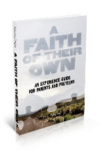 Faith of Their Own: An Experience Guide for Parents and Preteens