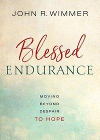 Blessed Endurance: Moving Beyond Despair to Hope