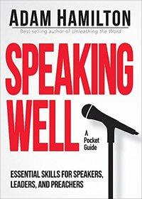 Speaking Well: Essential Skills for Speakers, Leaders and Preachers