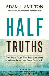 Half Truths Large Print: God Helps Them that Help Themselves and Other Things the Bible Doesn't Say paperback