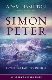 Simon Peter Children's Leader Guide: Flawed but Faithful Disciple