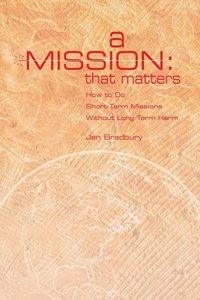 Mission That Matters: How to Do Short-Term Mission Without Long-Term Harm