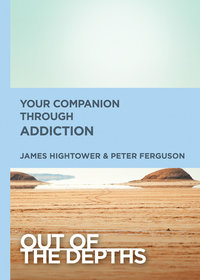 Your Companion Through Addiction (Out of the Depths)