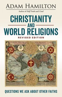 Christianity and World Religions Revised: Questions We Ask About Other Faiths