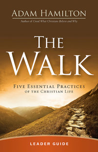 Walk Leader Guide Five Essential Practices of the Christian Life