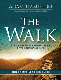 Walk Childrens Leader Five Essential Practices of the Christian Life