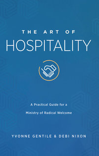 Art of Hospitality: A Practical Guide for a Ministry of Radical Hospitality