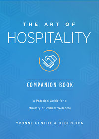Art of Hospitality Companion Book: A Practical Guide for a Ministry of Radical Hospitality