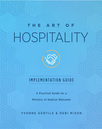 Art of Hospitality Implementation Guide: A Practical Guide for a Ministry of Radical Hospitality