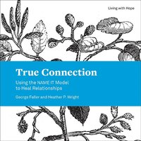 True Connection: Using the Name It Model to Heal Relationships (Living with Hope)