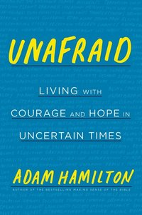 Unafraid - Living with Courage and Hope in Uncertain Times