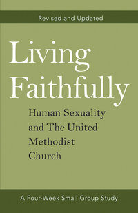 Living Faithfully: Human Sexuality and the United Methodist Church Revised and Updated