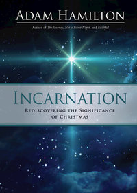 Incarnation Rediscovering the Significance of Christmas