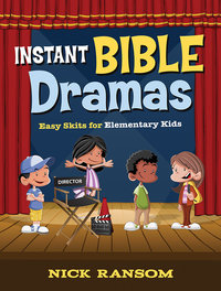 Instant Bible Dramas: Easy Skits for Elementary Kids | The