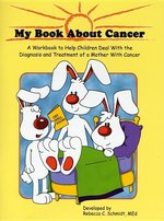 My Book about Cancer: A Workbook for Children with a Mother with Cancer