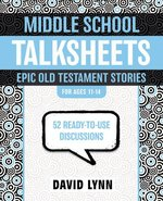 Middle School Talksheets: Epic Old Testament Stories: 52 Ready-To-Use Discussions