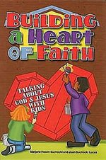 Building a Heart of Faith: Talking about God and Jesus with Kids