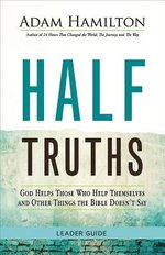Half Truths Leader's Guide: God Helps Them that Help Themselves and Other Things the Bible Doesn't Say