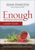 Enough Leader Guide Discovering Joy through Simplicity and Generosity