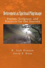 Retirement as Spiritual Pilgrimage: Stories, Scripture, and Practices for the Journey