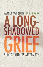 Long Shadowed Grief: Suicide and Its Aftermath