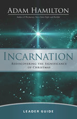 Incarnation Rediscovering the Significance of Christmas Leader Guide